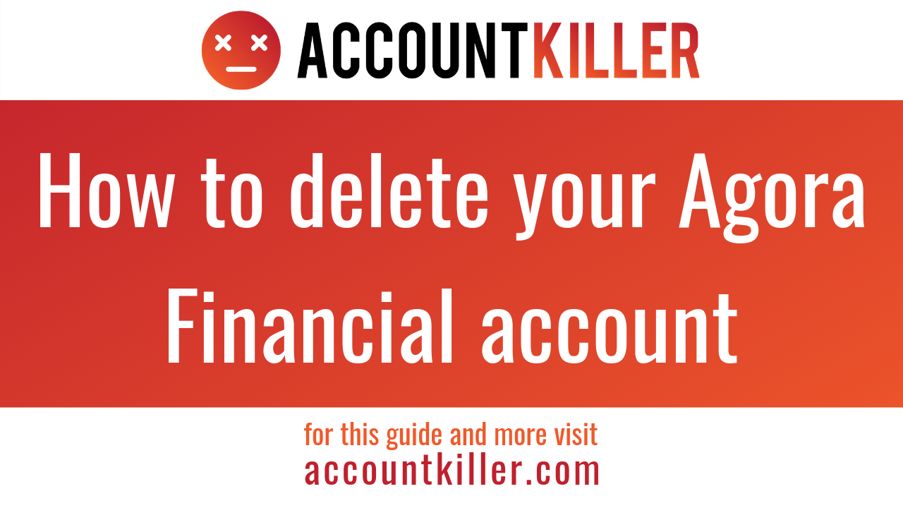 How to cancel your Agora Financial account