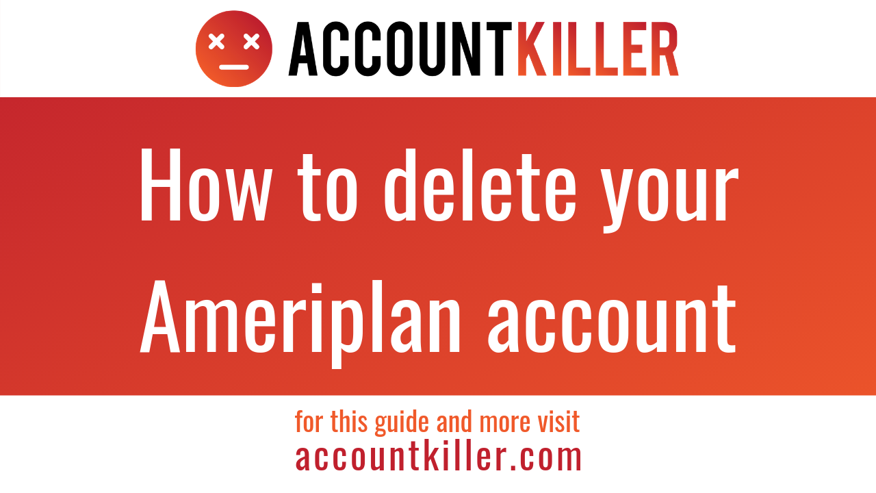 How to delete your Ameriplan account