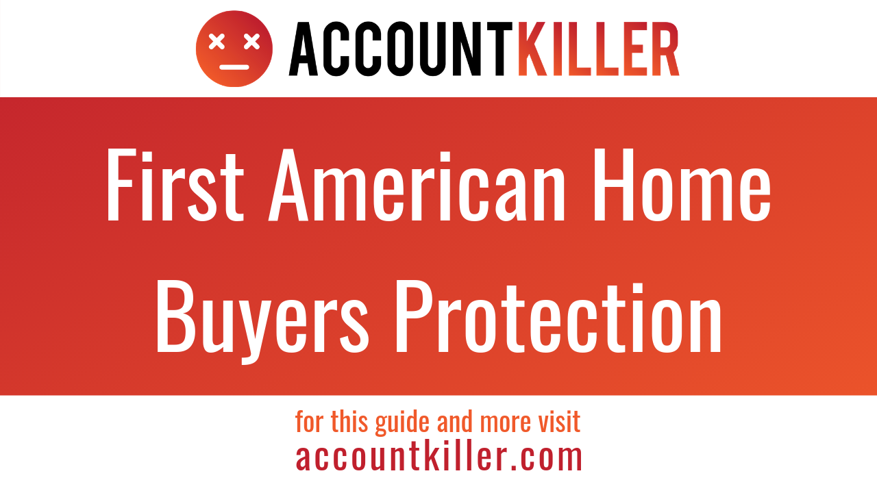 How to cancel your First American Home Buyers Protection account